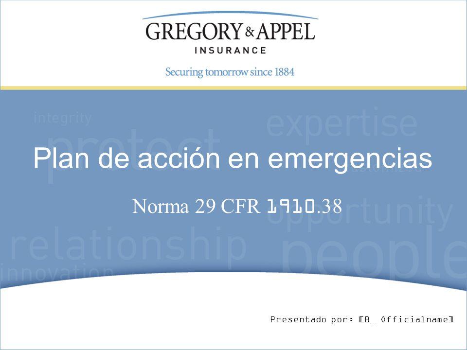 Plan de acción en emergencias Norma 29 CFR 1910.38 Presentado por: [B_ Officialname]