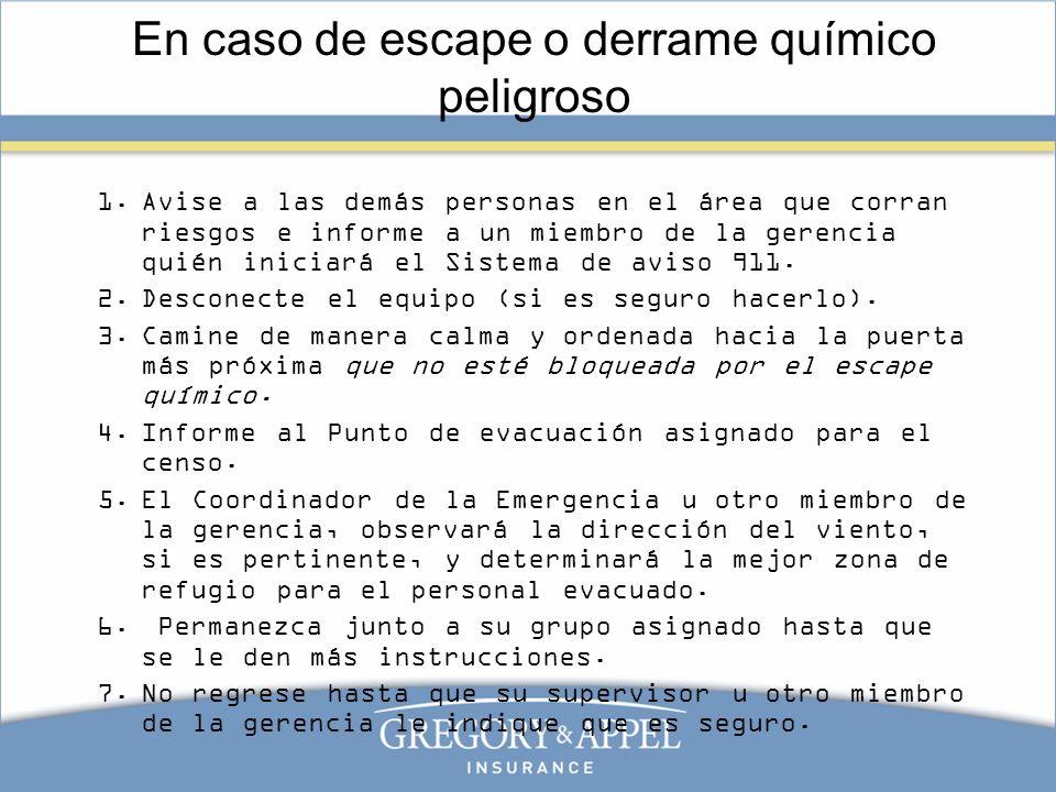 En caso de escape o derrame químico peligroso 1.Avise a las demás personas en el área que corran riesgos e informe a un miembro de la gerencia quién i