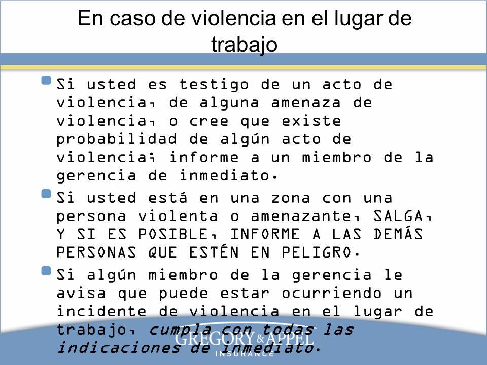 En caso de violencia en el lugar de trabajo Si usted es testigo de un acto de violencia, de alguna amenaza de violencia, o cree que existe probabilida