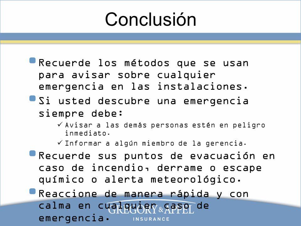 Conclusión Recuerde los métodos que se usan para avisar sobre cualquier emergencia en las instalaciones. Si usted descubre una emergencia siempre debe