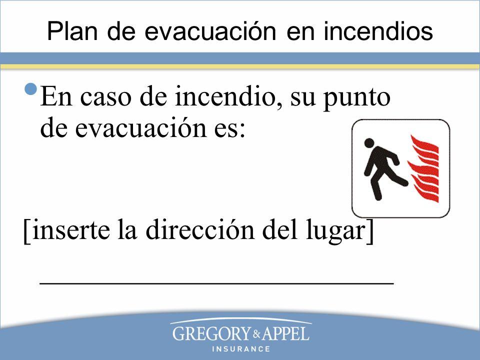 Plan de evacuación en incendios En caso de incendio, su punto de evacuación es: [inserte la dirección del lugar] ________________________