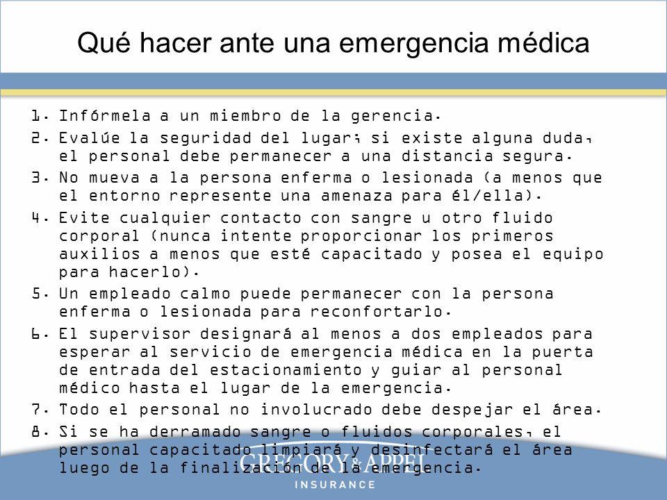 Qué hacer ante una emergencia médica 1.Infórmela a un miembro de la gerencia. 2.Evalúe la seguridad del lugar; si existe alguna duda, el personal debe