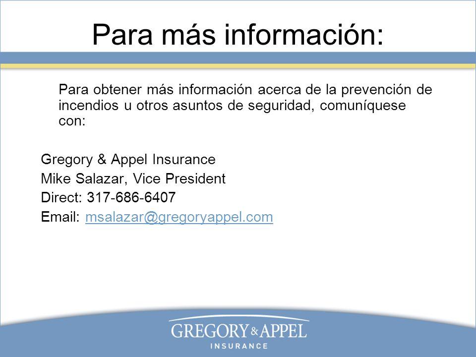 Para más información: Para obtener más información acerca de la prevención de incendios u otros asuntos de seguridad, comuníquese con: Gregory & Appel