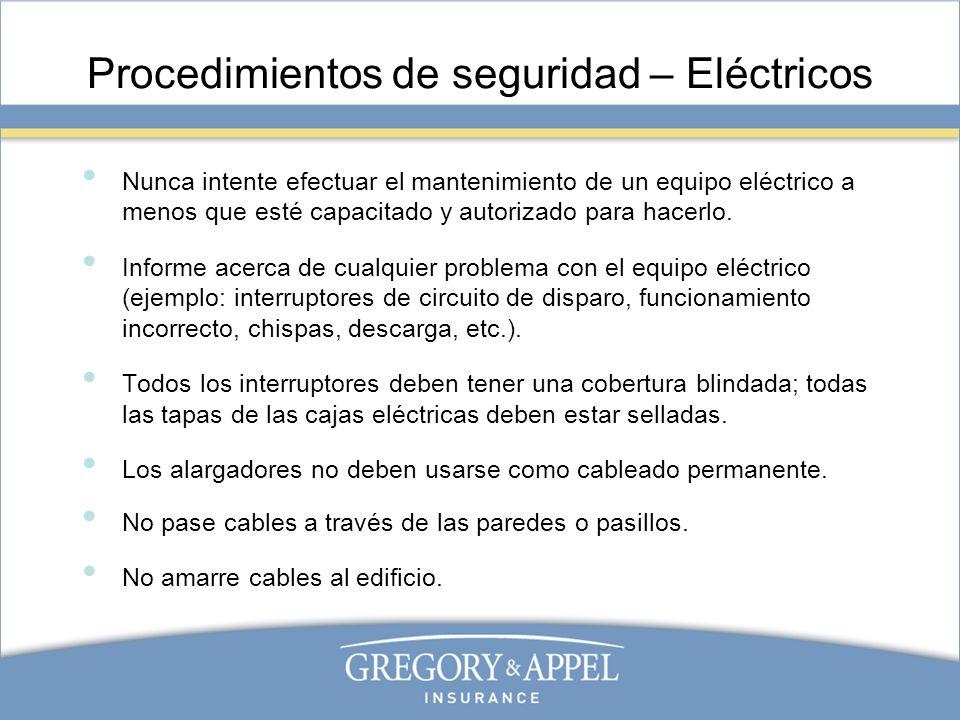 Procedimientos de seguridad – Eléctricos Nunca intente efectuar el mantenimiento de un equipo eléctrico a menos que esté capacitado y autorizado para