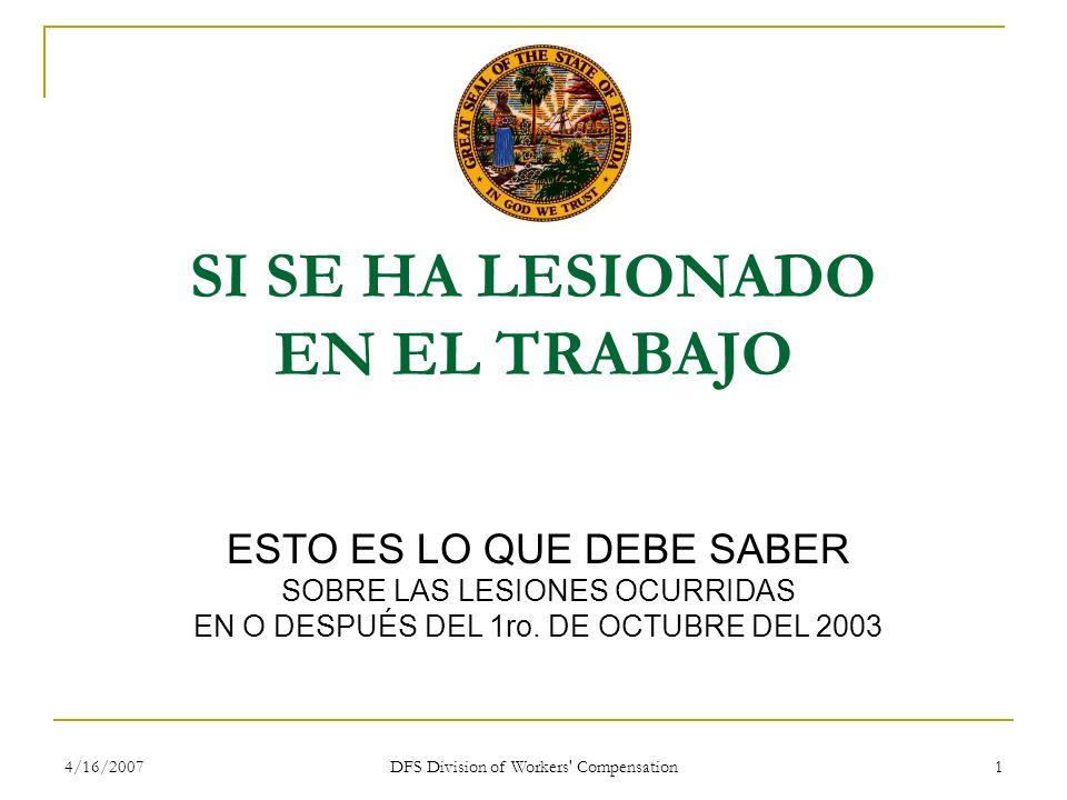 4/16/2007 DFS Division of Workers' Compensation 1 SI SE HA LESIONADO EN EL TRABAJO ESTO ES LO QUE DEBE SABER SOBRE LAS LESIONES OCURRIDAS EN O DESPUÉS