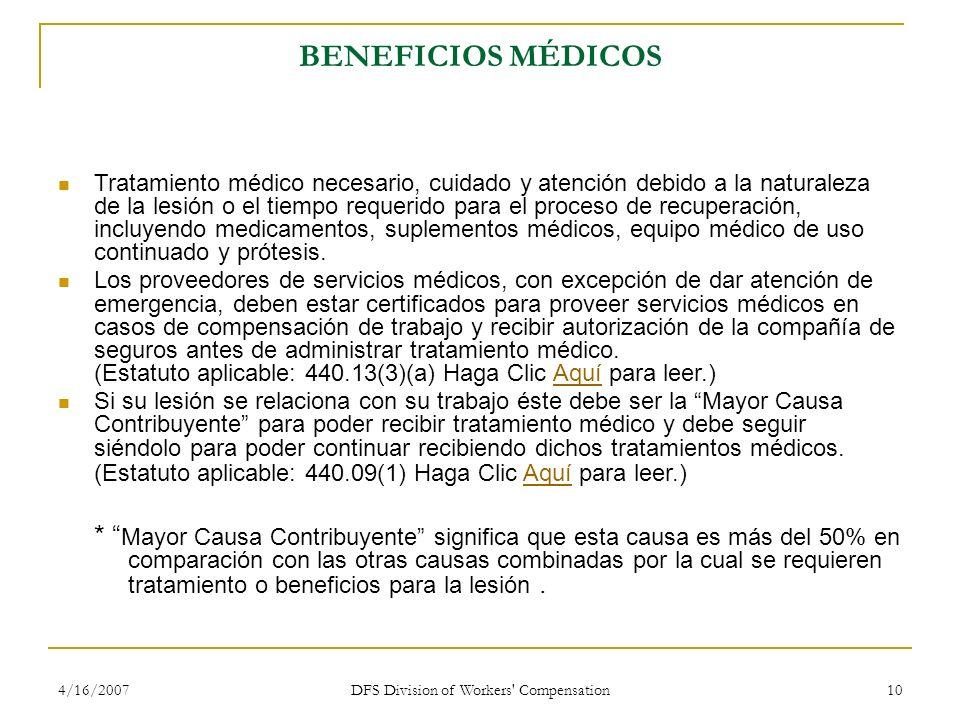 4/16/2007 DFS Division of Workers' Compensation 10 BENEFICIOS MÉDICOS Tratamiento médico necesario, cuidado y atención debido a la naturaleza de la le