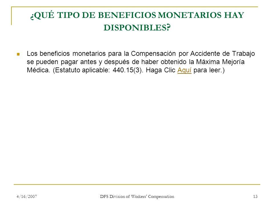 4/16/2007 DFS Division of Workers' Compensation 13 ¿QUÉ TIPO DE BENEFICIOS MONETARIOS HAY DISPONIBLES ? Los beneficios monetarios para la Compensación