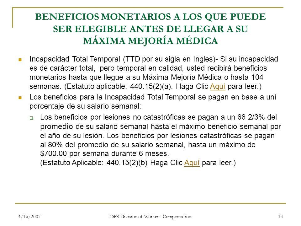 4/16/2007 DFS Division of Workers' Compensation 14 BENEFICIOS MONETARIOS A LOS QUE PUEDE SER ELEGIBLE ANTES DE LLEGAR A SU MÁXIMA MEJORÍA MÉDICA Incap