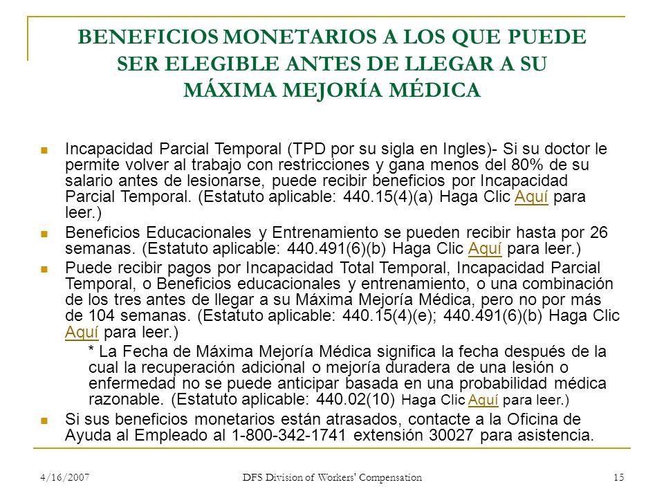 4/16/2007 DFS Division of Workers' Compensation 15 BENEFICIOS MONETARIOS A LOS QUE PUEDE SER ELEGIBLE ANTES DE LLEGAR A SU MÁXIMA MEJORÍA MÉDICA Incap
