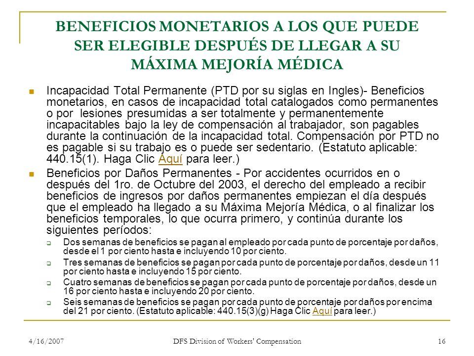 4/16/2007 DFS Division of Workers' Compensation 16 BENEFICIOS MONETARIOS A LOS QUE PUEDE SER ELEGIBLE DESPUÉS DE LLEGAR A SU MÁXIMA MEJORÍA MÉDICA Inc
