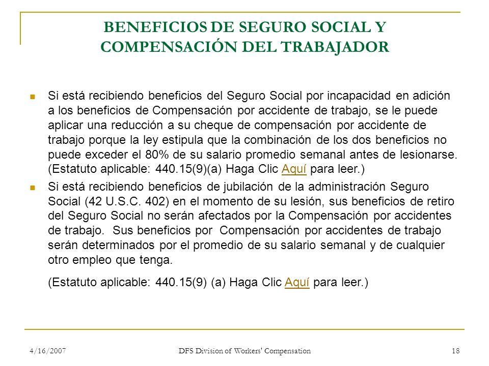 4/16/2007 DFS Division of Workers' Compensation 18 BENEFICIOS DE SEGURO SOCIAL Y COMPENSACIÓN DEL TRABAJADOR Si está recibiendo beneficios del Seguro