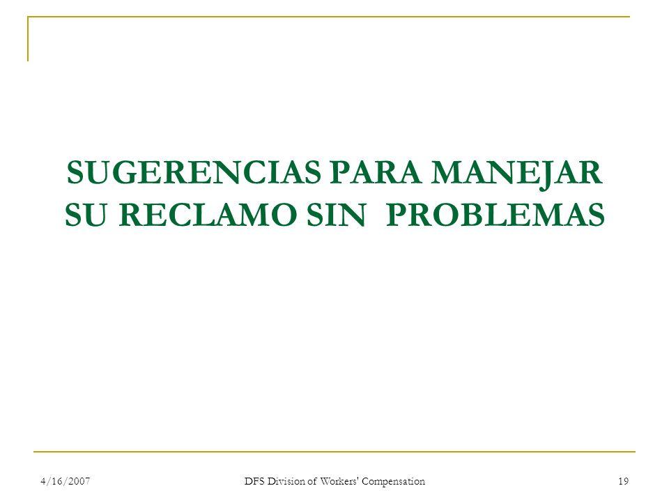 4/16/2007 DFS Division of Workers' Compensation 19 SUGERENCIAS PARA MANEJAR SU RECLAMO SIN PROBLEMAS