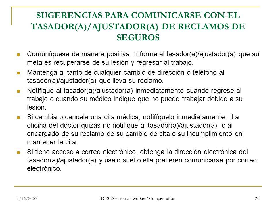 4/16/2007 DFS Division of Workers' Compensation 20 SUGERENCIAS PARA COMUNICARSE CON EL TASADOR(A)/AJUSTADOR(A) DE RECLAMOS DE SEGUROS Comuníquese de m