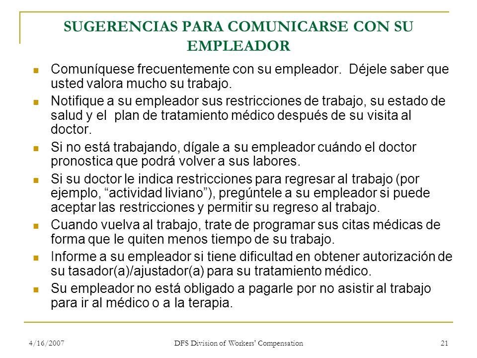 4/16/2007 DFS Division of Workers' Compensation 21 SUGERENCIAS PARA COMUNICARSE CON SU EMPLEADOR Comuníquese frecuentemente con su empleador. Déjele s