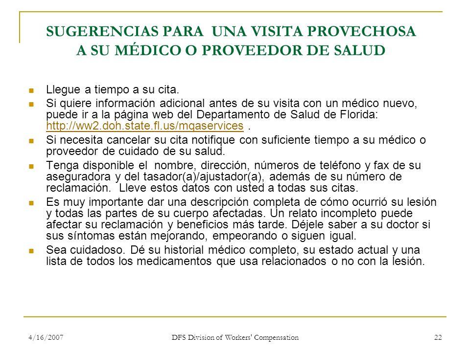 4/16/2007 DFS Division of Workers' Compensation 22 SUGERENCIAS PARA UNA VISITA PROVECHOSA A SU MÉDICO O PROVEEDOR DE SALUD Llegue a tiempo a su cita.