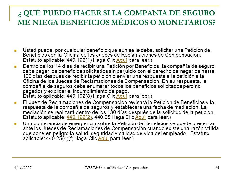 4/16/2007 DFS Division of Workers' Compensation 25 ¿ QUÉ PUEDO HACER SI LA COMPANIA DE SEGURO ME NIEGA BENEFICIOS MÉDICOS O MONETARIOS? Usted puede, p