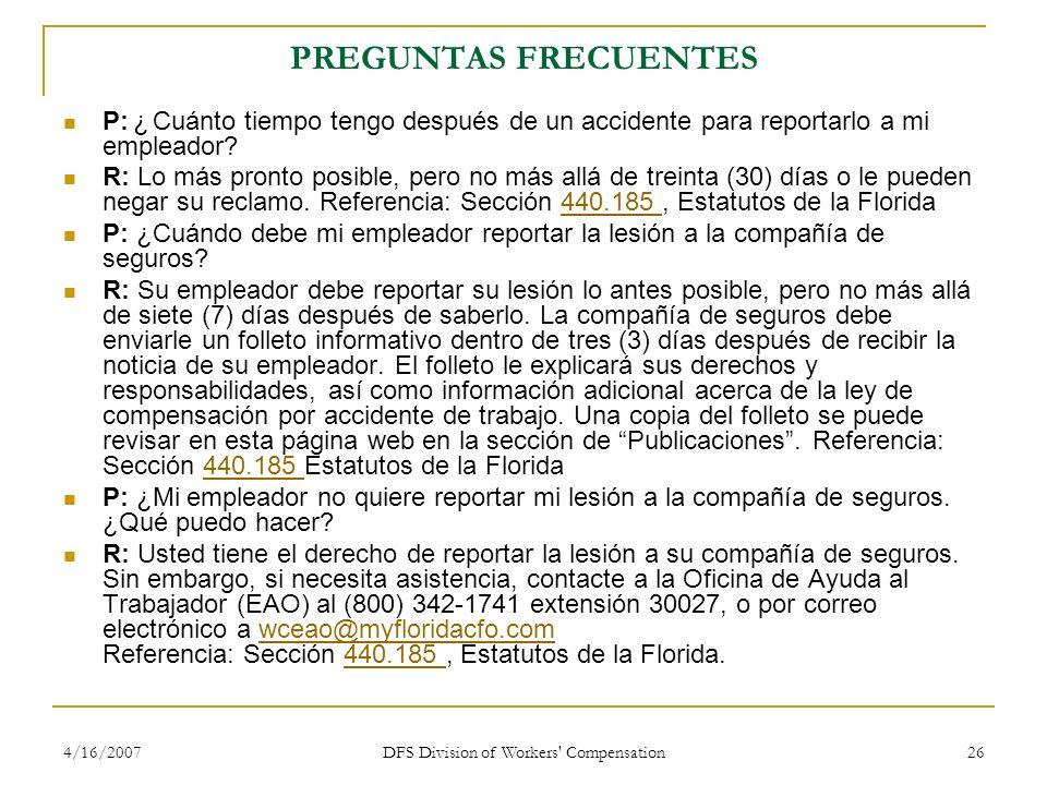 4/16/2007 DFS Division of Workers' Compensation 26 PREGUNTAS FRECUENTES P: ¿ Cuánto tiempo tengo después de un accidente para reportarlo a mi empleado