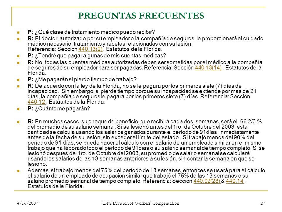 4/16/2007 DFS Division of Workers' Compensation 27 PREGUNTAS FRECUENTES P: ¿Qué clase de tratamiento médico puedo recibir? R: El doctor, autorizado po
