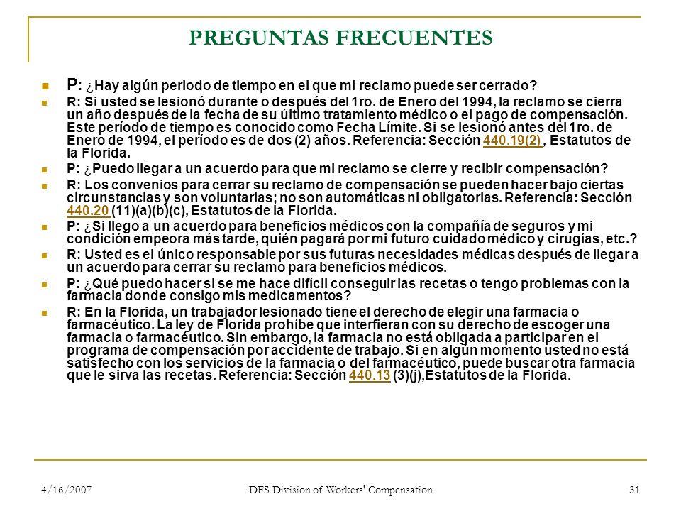 4/16/2007 DFS Division of Workers' Compensation 31 PREGUNTAS FRECUENTES P : ¿Hay algún periodo de tiempo en el que mi reclamo puede ser cerrado? R: Si