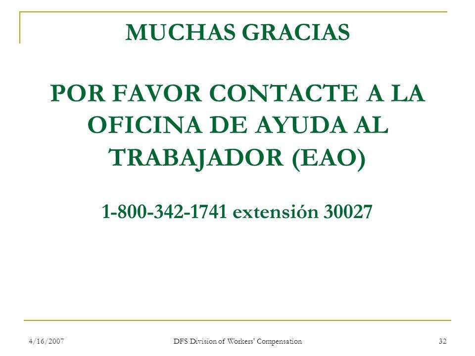 4/16/2007 DFS Division of Workers' Compensation 32 MUCHAS GRACIAS POR FAVOR CONTACTE A LA OFICINA DE AYUDA AL TRABAJADOR (EAO) 1-800-342-1741 extensió