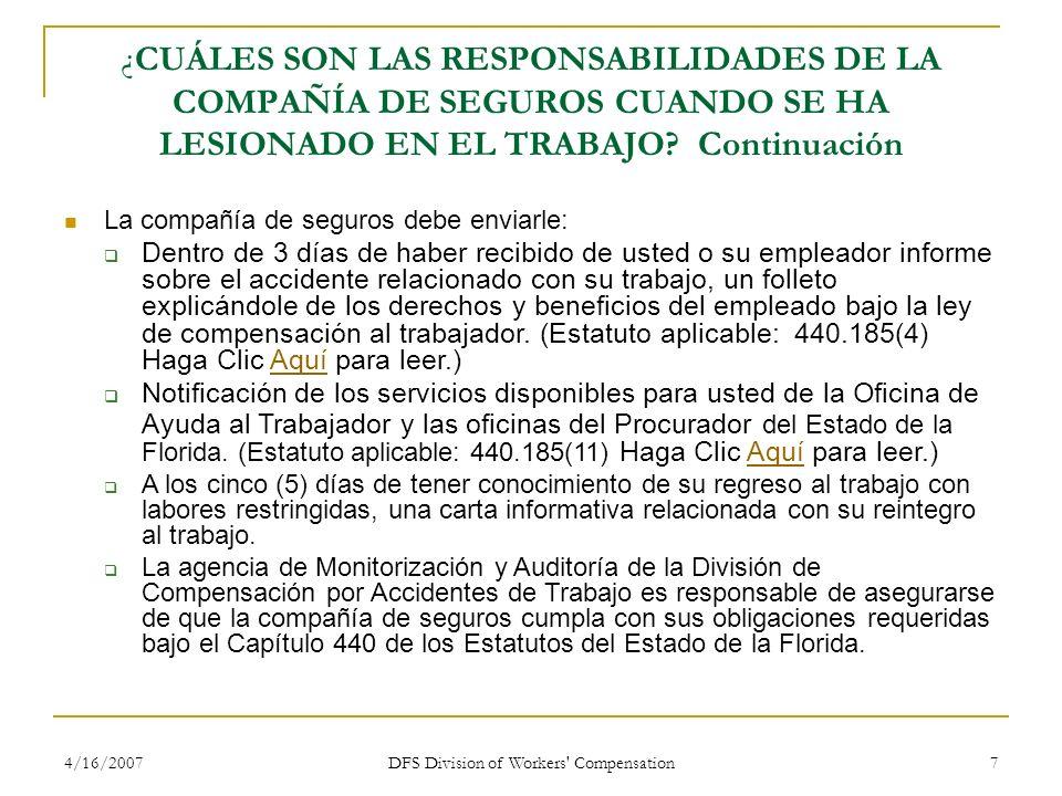 4/16/2007 DFS Division of Workers' Compensation 7 ¿CUÁLES SON LAS RESPONSABILIDADES DE LA COMPAÑÍA DE SEGUROS CUANDO SE HA LESIONADO EN EL TRABAJO? Co
