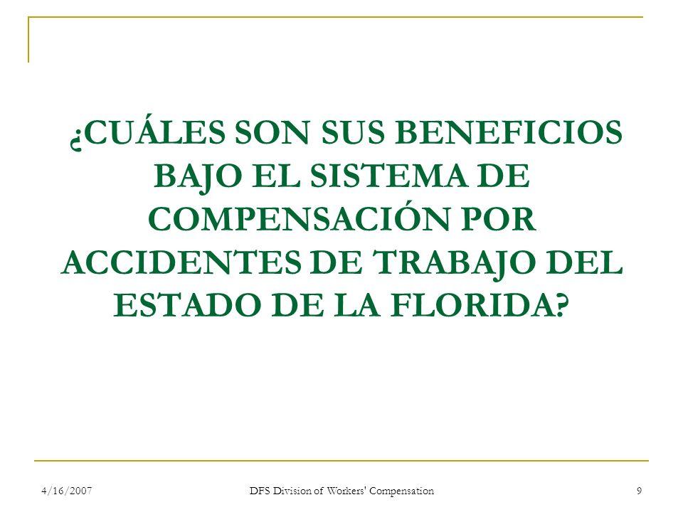 4/16/2007 DFS Division of Workers' Compensation 9 ¿ CUÁLES SON SUS BENEFICIOS BAJO EL SISTEMA DE COMPENSACIÓN POR ACCIDENTES DE TRABAJO DEL ESTADO DE