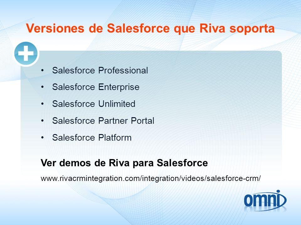 Versiones de Salesforce que Riva soporta Salesforce Professional Salesforce Enterprise Salesforce Unlimited Salesforce Partner Portal Salesforce Platf