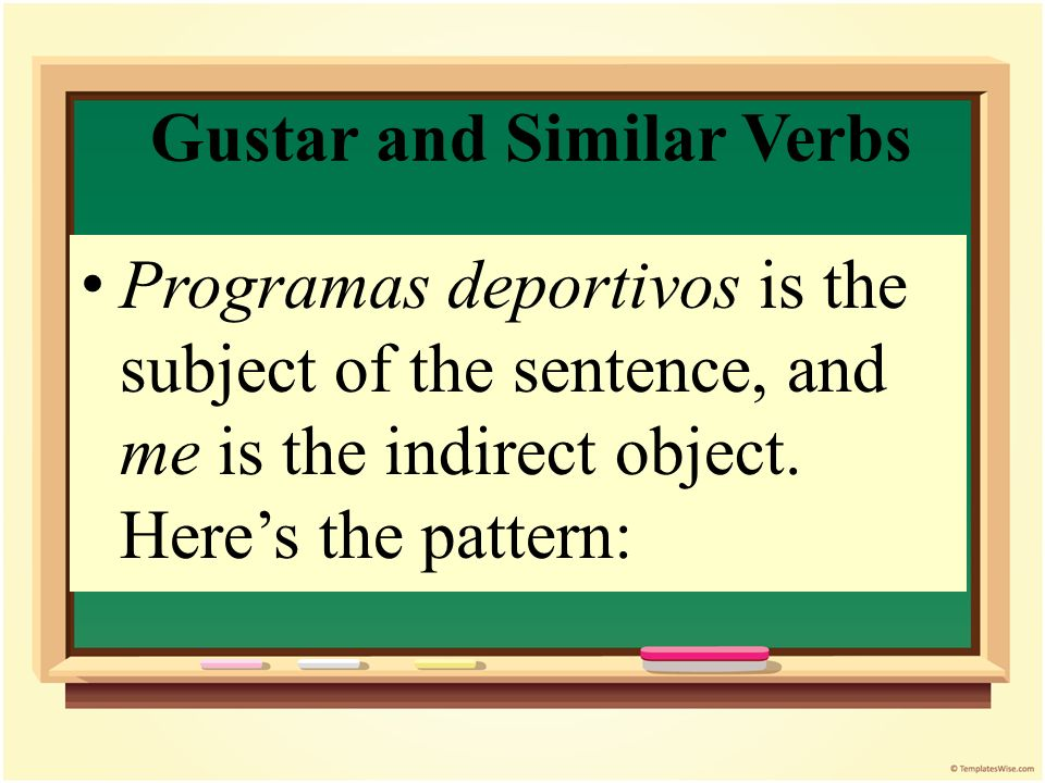 Gustar and Similar Verbs Even though we usually translate the verb gustar as to like, it literally means to please.