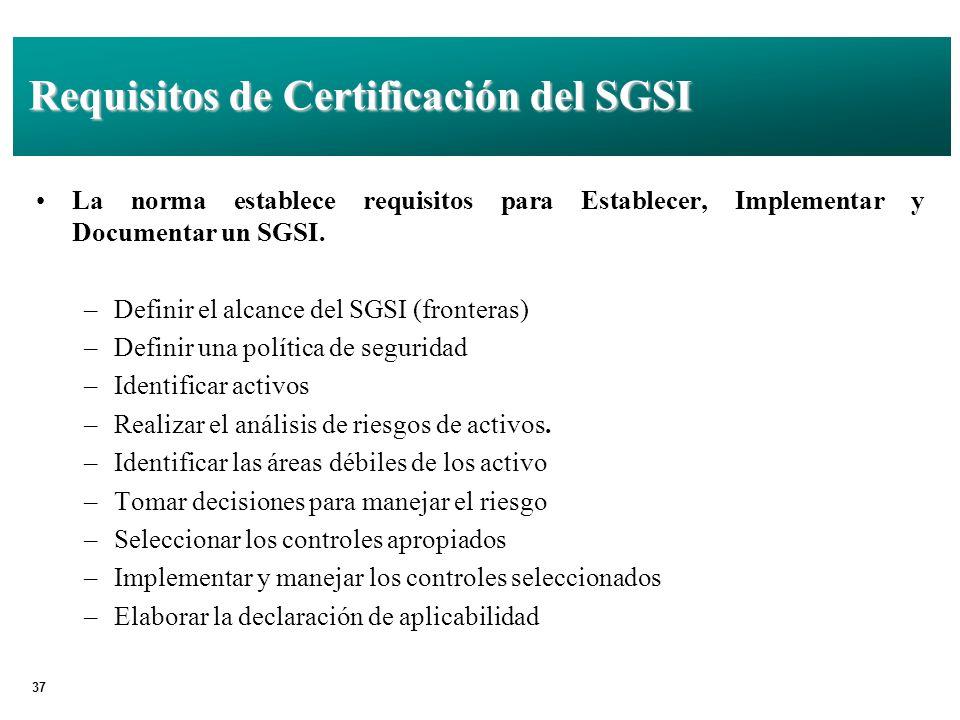 37 Requisitos de Certificación del SGSI La norma establece requisitos para Establecer, Implementar y Documentar un SGSI.
