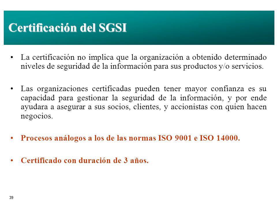 39 Certificación del SGSI La certificación no implica que la organización a obtenido determinado niveles de seguridad de la información para sus productos y/o servicios.