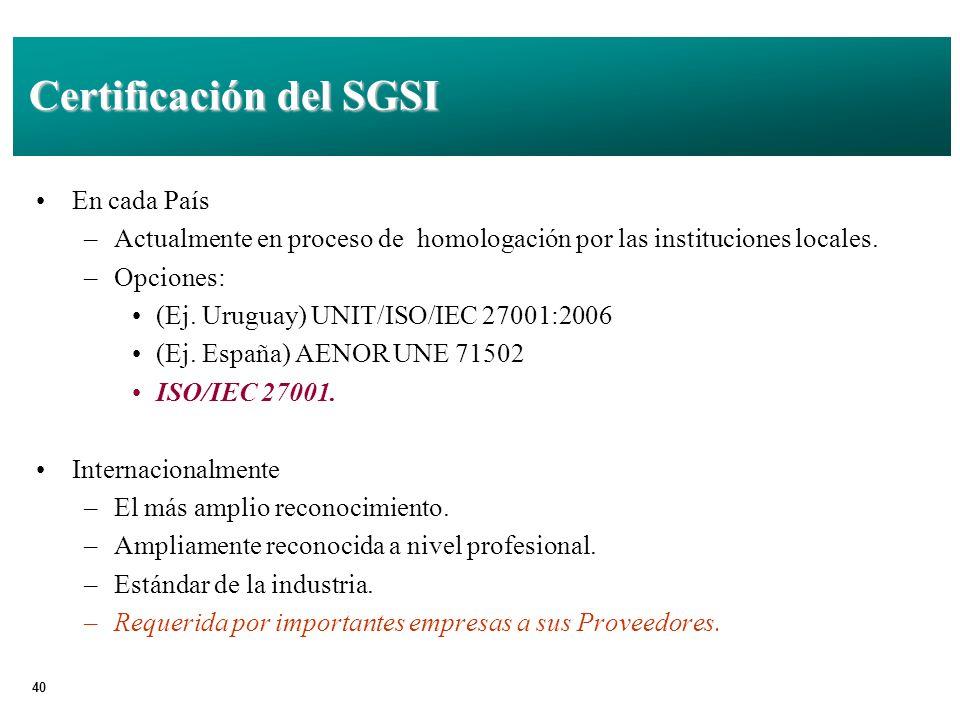40 Certificación del SGSI En cada País –Actualmente en proceso de homologación por las instituciones locales.