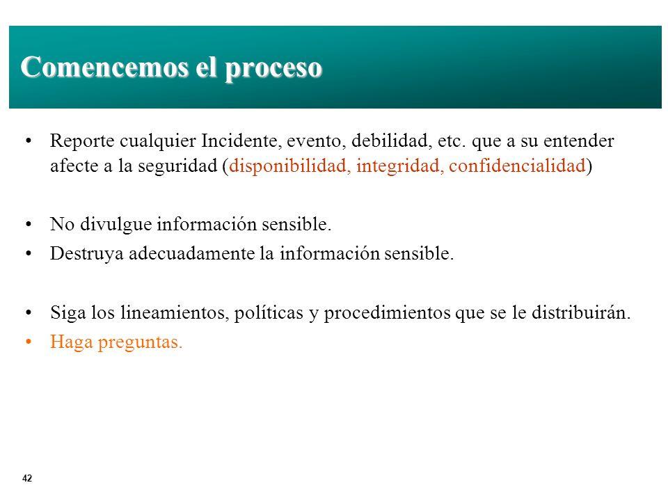 42 Comencemos el proceso Reporte cualquier Incidente, evento, debilidad, etc.