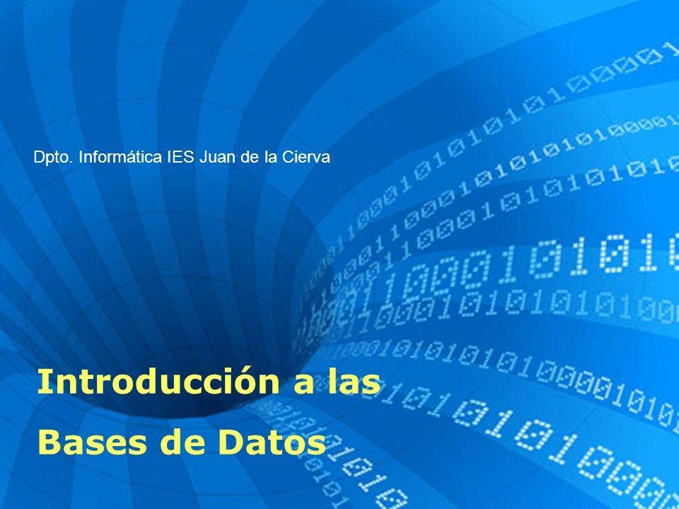 Introducción a las Bases de Datos Dpto. Informática IES Juan de la Cierva