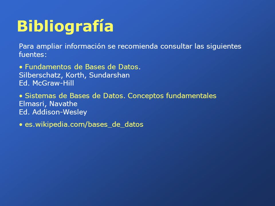 Bibliografía Para ampliar información se recomienda consultar las siguientes fuentes: Fundamentos de Bases de Datos. Silberschatz, Korth, Sundarshan E