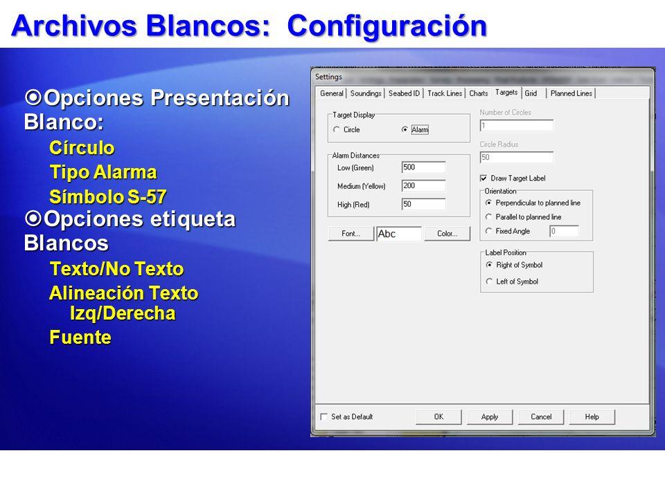 Archivos Blancos: Configuración Opciones Presentación Blanco: Opciones Presentación Blanco:Círculo Tipo Alarma Símbolo S-57 Opciones etiqueta Blancos Opciones etiqueta Blancos Texto/No Texto Alineación Texto Izq/Derecha Fuente