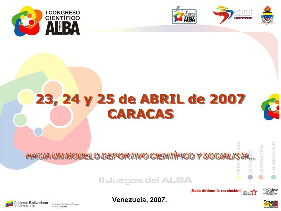 23, 24 y 25 de ABRIL de 2007 CARACAS HACIA UN MODELO DEPORTIVO CIENTÍFICO Y SOCIALISTA... 23, 24 y 25 de ABRIL de 2007 CARACAS HACIA UN MODELO DEPORTI
