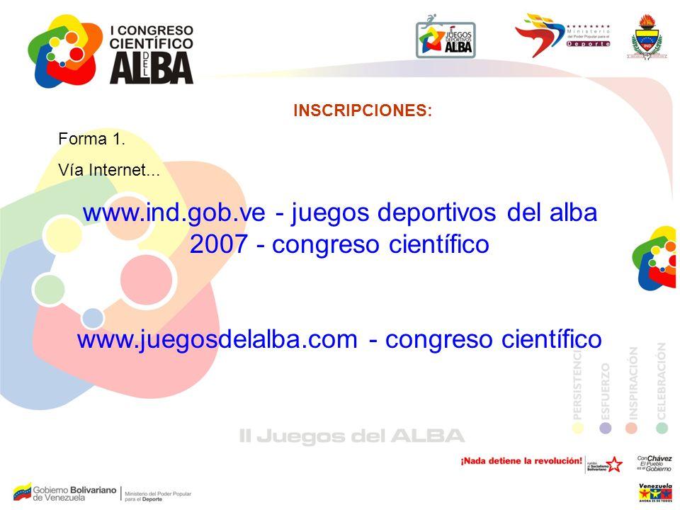 INSCRIPCIONES: Forma 1. Vía Internet... www.ind.gob.ve - juegos deportivos del alba 2007 - congreso científico www.juegosdelalba.com - congreso cientí