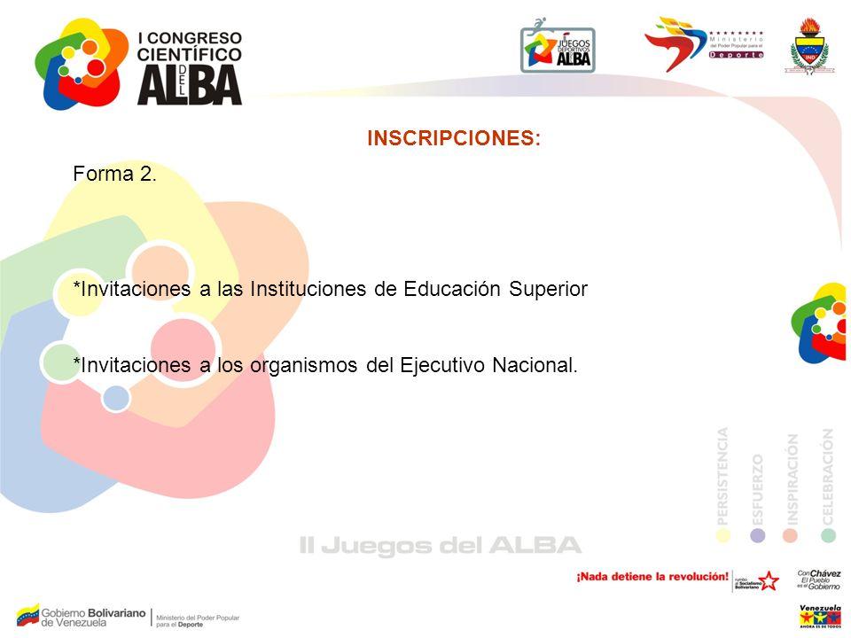 INSCRIPCIONES: Forma 2. *Invitaciones a las Instituciones de Educación Superior *Invitaciones a los organismos del Ejecutivo Nacional.