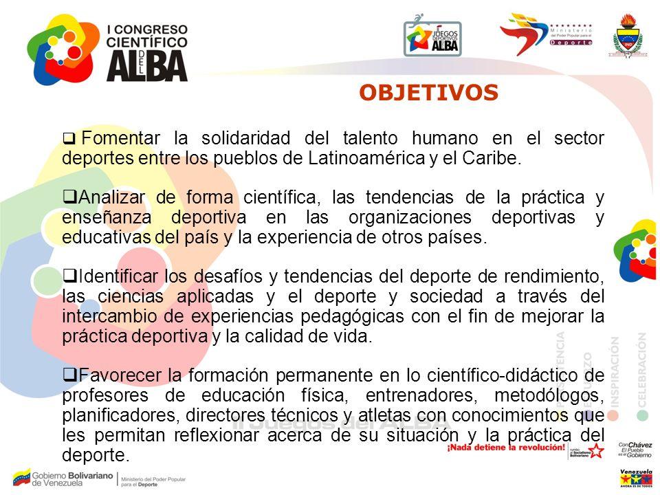 OBJETIVOS Fomentar la solidaridad del talento humano en el sector deportes entre los pueblos de Latinoamérica y el Caribe. Analizar de forma científic