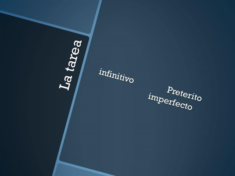 La tarea infinitivoPreterito imperfecto