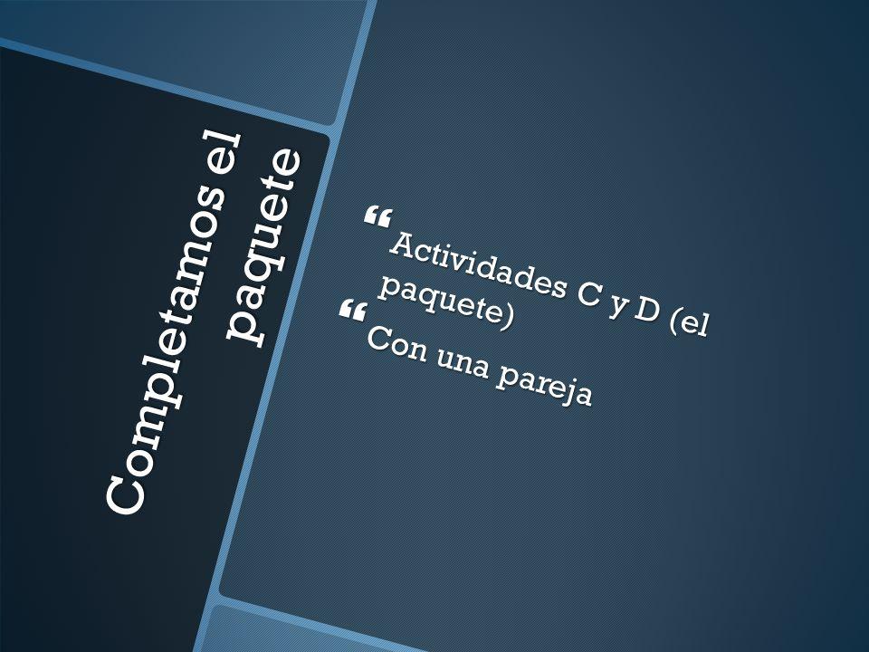Completamos el paquete Actividades C y D (el paquete) Actividades C y D (el paquete) Con una pareja Con una pareja