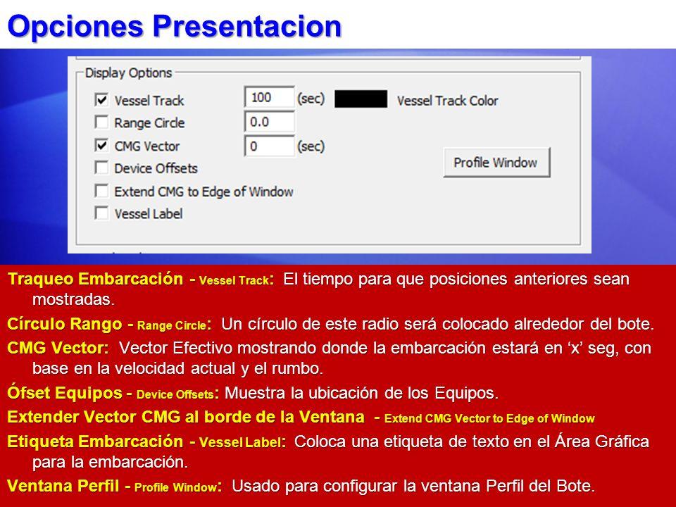 Opciones Presentacion Traqueo Embarcación - Vessel Track : El tiempo para que posiciones anteriores sean mostradas. Círculo Rango - Range Circle : Un