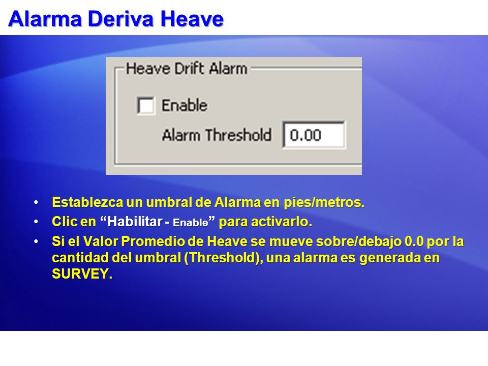 Alarma Deriva Heave Establezca un umbral de Alarma en pies/metros.Establezca un umbral de Alarma en pies/metros. Clic en Habilitar - Enable para activ
