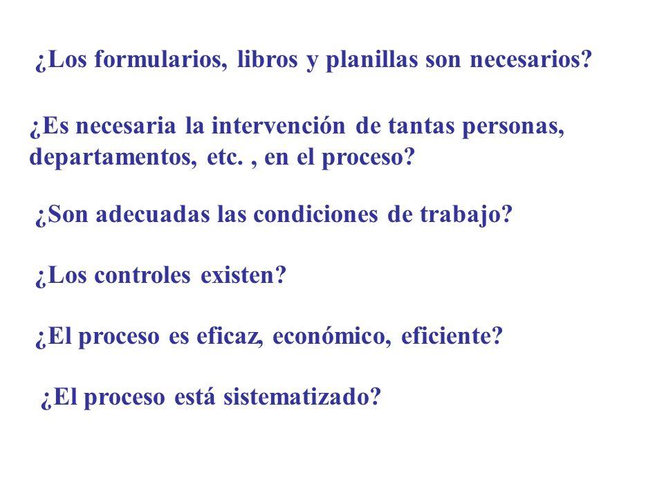 ¿Los formularios, libros y planillas son necesarios? ¿Es necesaria la intervención de tantas personas, departamentos, etc., en el proceso? ¿Son adecua