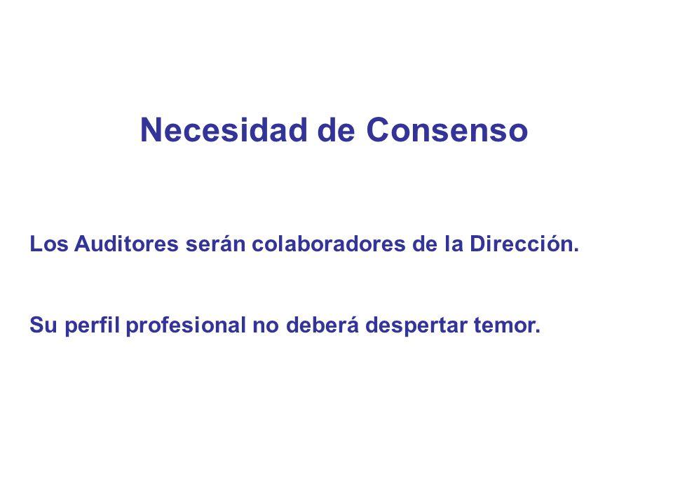 Necesidad de Consenso Los Auditores serán colaboradores de la Dirección. Su perfil profesional no deberá despertar temor.