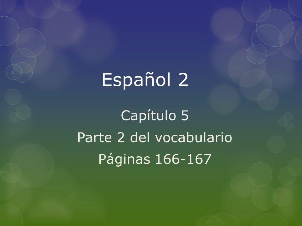 Español 2 Capítulo 5 Parte 2 del vocabulario Páginas 166-167