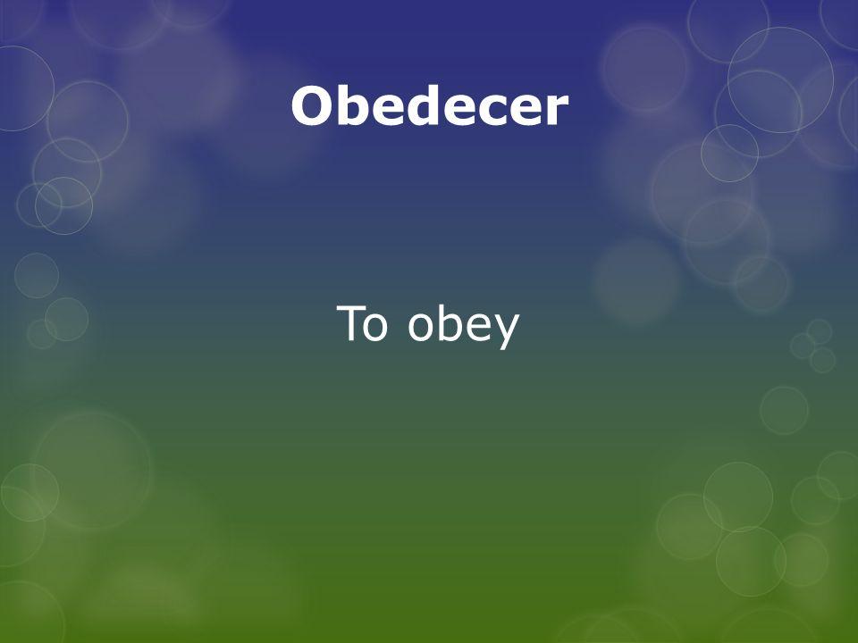 Obedecer To obey