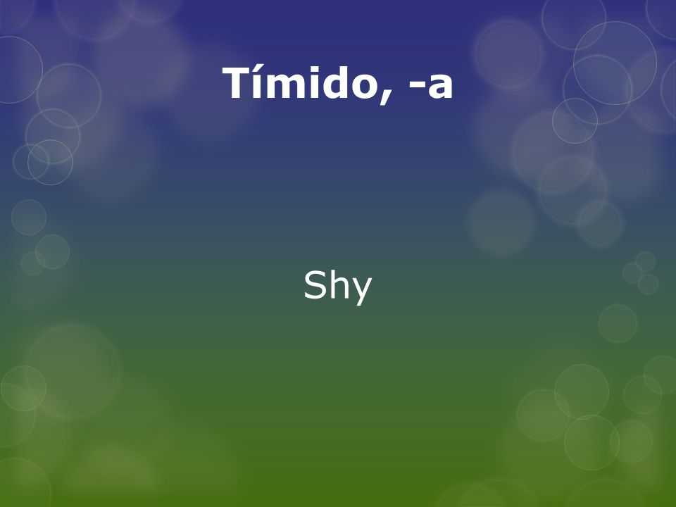 Tímido, -a Shy