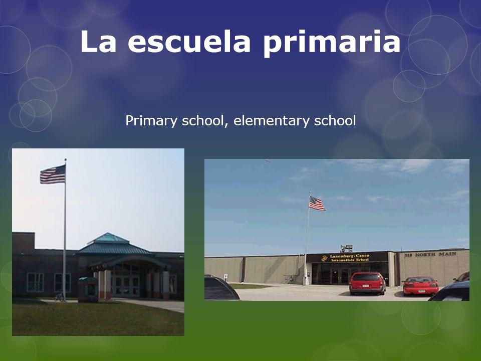 La escuela primaria Primary school, elementary school