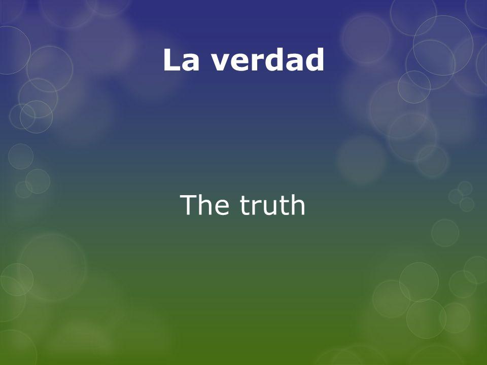 La verdad The truth